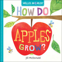 Cover of Hello, World! How Do Apples Grow? cover