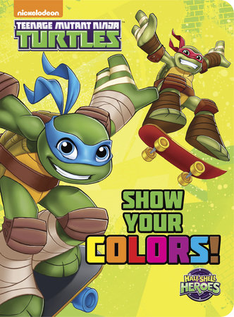 Show Your Colors! (Teenage Mutant Ninja Turtles: Half-Shell Heroes)