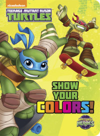 Book cover for Show Your Colors! (Teenage Mutant Ninja Turtles: Half-Shell Heroes)