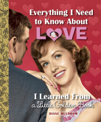 Book cover for Everything I Need to Know About Love I Learned From a Little Golden Book