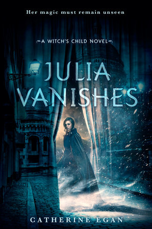 Julia from <em>Julia Vanishes</em>and <em>Julia Defiant</em> (the Witch's Child series) by Catherine Egan