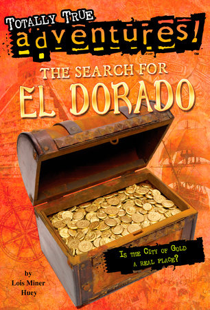 The Search for El Dorado (Totally True Adventures)