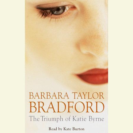 the triumph of katie byrnebarbara taylor bradford | penguin