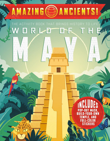 Amazing Ancients! World of the Maya