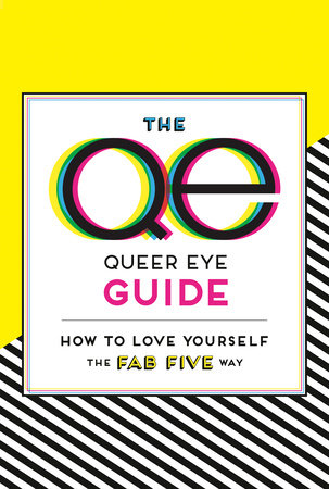 The Queer Eye Guide: How to Love Yourself the Fab Five Way