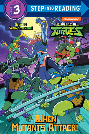 Step Into Reading - When Mutants Attack! (Rise of the Teenage Mutant Ninja  Turtles