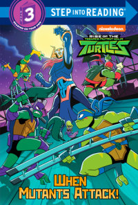 Book cover for When Mutants Attack! (Rise of the Teenage Mutant Ninja Turtles)