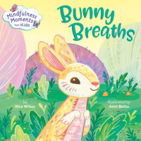 Cover of Mindfulness Moments for Kids: Bunny Breaths