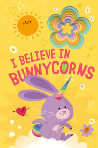 Book cover for I Believe in Bunnycorns