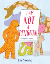 Cover of I Am Not a Penguin: A Pangolin\'s Lament cover