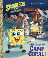 Book cover for The SpongeBob Movie: Sponge on the Run: Welcome to Camp Coral! (SpongeBob SquarePants)