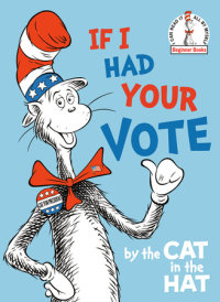 Cover of If I Had Your Vote--by the Cat in the Hat cover