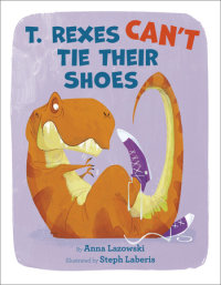 Book cover for T. Rexes Can\'t Tie Their Shoes