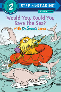 Book cover for Would You, Could You Save the Sea? With Dr. Seuss\'s Lorax