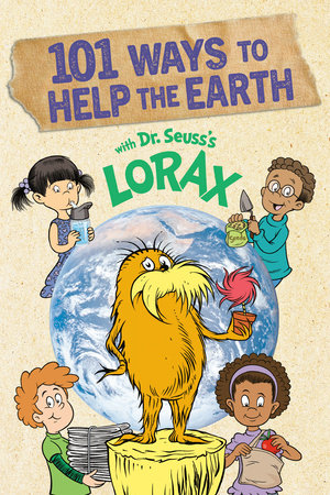 101 Ways to Help the Earth with Dr. Seuss's Lorax