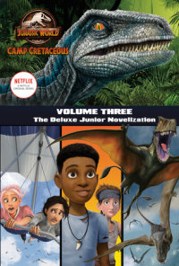Book cover for Camp Cretaceous, Volume Three: The Deluxe Junior Novelization (Jurassic World:  Camp Cretaceous)