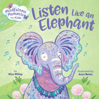 Cover of Mindfulness Moments for Kids: Listen Like an Elephant cover