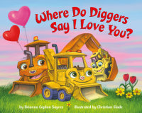 Book cover for Where Do Diggers Say I Love You?