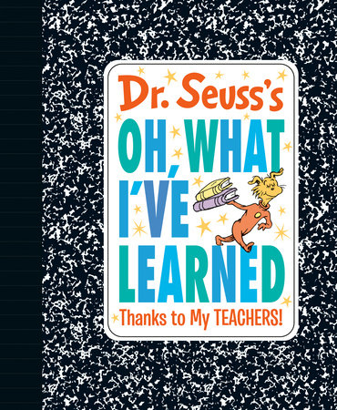 Dr. Seuss's Oh, What I've Learned: Thanks to My TEACHERS!