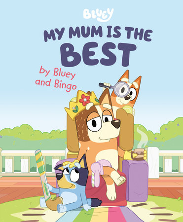 My Mum Is the Best by Bluey and Bingo