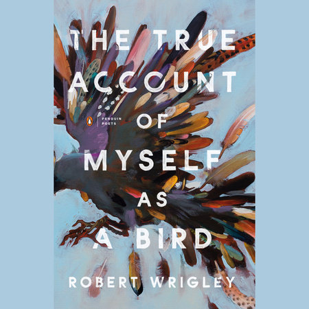 The True Account of Myself as a Bird