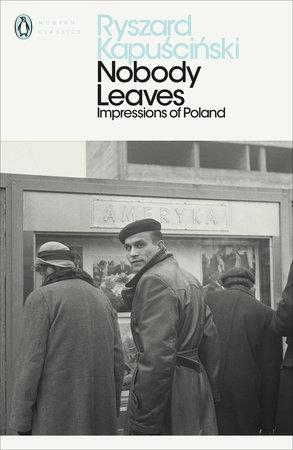 Nobody Leaves By Ryszard Kapuscinski Penguin Random House Canada