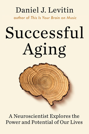 Successful Aging by Daniel J Levitin   Penguin Random House Canada