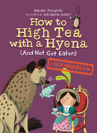 How to High Tea with a Hyena (and Not Get Eaten)