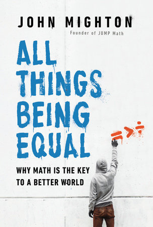 All Things Being Equal by John Mighton | Penguin Random House Canada
