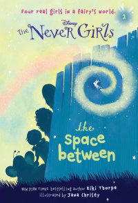 Book cover for Never Girls #2: The Space Between (Disney: The Never Girls)