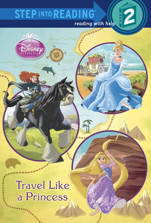 Travel Like A Princess Disney Princess Step Into Reading