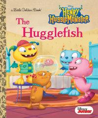Book cover for The Hugglefish (Disney Junior: Henry Hugglemonster)