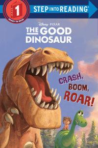 Book cover for Crash, Boom, Roar! (Disney/Pixar The Good Dinosaur)