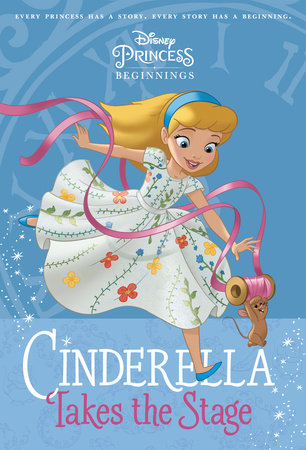 Disney Princess Beginnings: Cinderella Takes the Stage (Disney Princess)