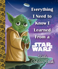 Book cover for Everything I Need to Know I Learned From a Star Wars Little Golden Book (Star Wars)