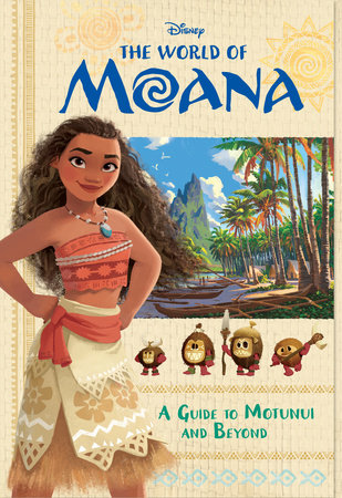 The World of Moana: A Guide to Motunui and Beyond (Disney Moana)