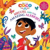Book cover for Miguel and the Amazing Alebrijes (Disney/Pixar Coco)