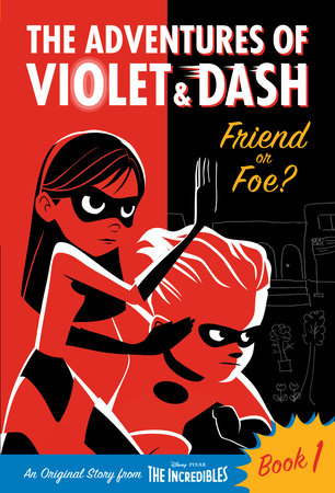 The Adventures of Violet & Dash: Friend or Foe? (Disney/Pixar The Incredibles 2)
