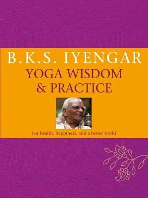 B.K.S. Iyengar Yoga: Wisdom & Practice
