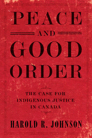 Peace and Good Order: The Case for Indigenous Justice in Canada