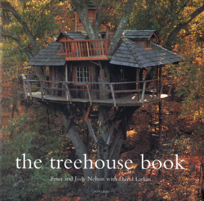 The Treehouse Book - Written by Peter Nelson, Edited by David Larkin