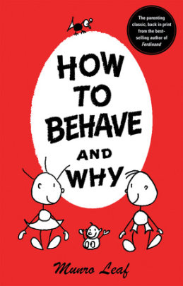 How to Behave and Why - Author Munro Leaf