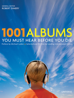 1001 Albums You Must Hear Before You Die - Edited by Robert Dimery, Preface by Michael Lydon