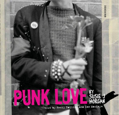 Punk Love - Photographed by Susie J. Horgan, Text by Ian MacKaye, Foreword by Henry Rollins