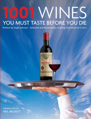 1001 Wines You Must Taste Before You Die - Written by Universe, Edited by Neil Beckett, Preface by Hugh Johnson