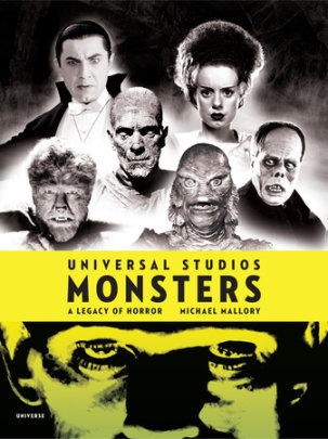 Universal Studios Monsters - Written by Michael Mallory, Foreword by Stephen Sommers