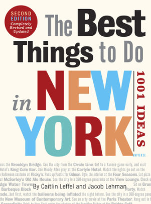 The Best Things to Do in New York, Second Edition - Written by Caitlin Leffel and Jacob Lehman