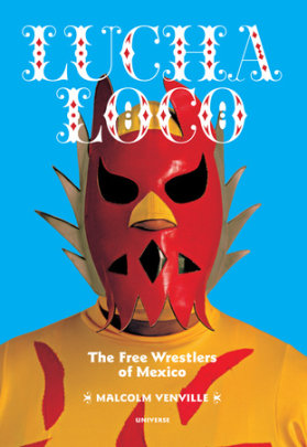 Lucha Loco - Written by Malcolm Venville, Introduction by Sandro Cohen