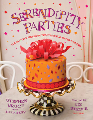 Serendipity Parties - Written by Stephen Bruce and Sarah Key, Photographed by Liz Steger, Illustrated by Seymour Chwast