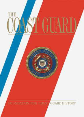 The Coast Guard - Edited by Tom Beard, Foreword by Walter Cronkite